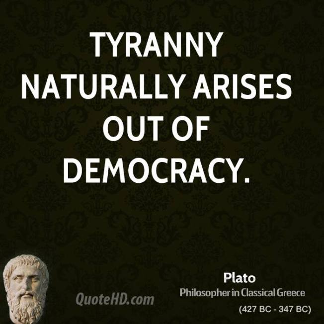 Plato Tyranny Naturally arises out of Democracy